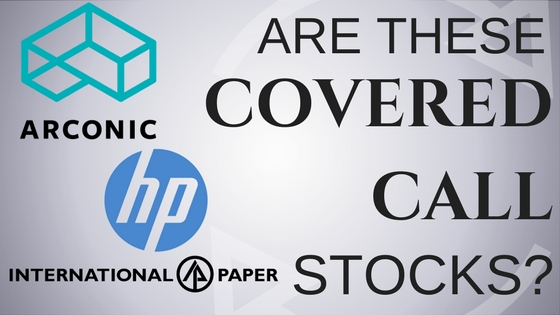 Are Arconic, HP and International Paper Good Covered Call Stocks?