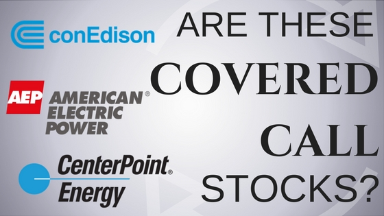 Are ConEd, Centerpoint energy and American Electric Power the best covered call stocks?