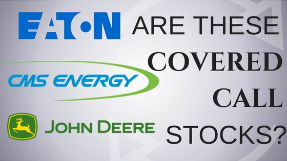 Are CMS energy, Deere and Eaton Corp Good Stocks for Covered Calls?