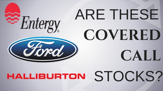 Are Entergy, Ford and Halliburton the Best Covered Call Stocks?