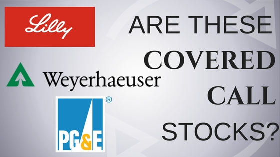 Are Eli Lilly, Pacific Gas & Electric and Weyerhaeuser good stocks for covered calls?