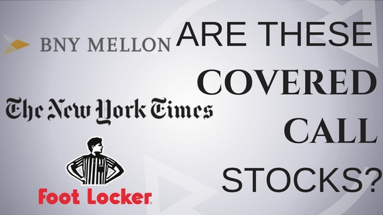 Are The New York Times, Foot Locker and Bank of New York Mellon Covered Call Stocks?