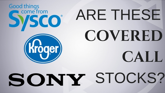 Are Sysco, Sony and Kroger the best stocks to own for writing covered calls?