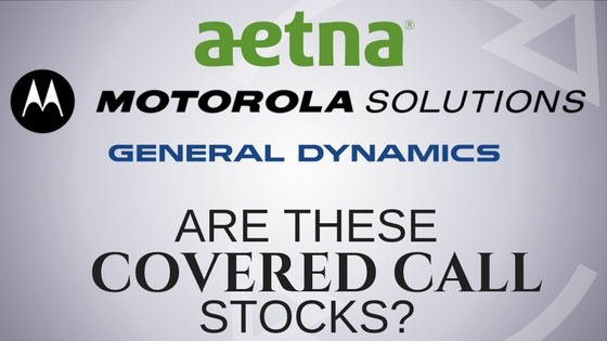 Are Aetna, Motorola Solutions, and General Dynamics Good Stocks for Covered Calls?