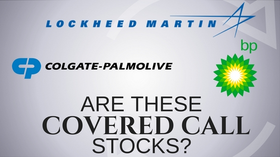 Are Lockheed Martin, BP, and Colgate Palmolive the best stocks for covered calls?