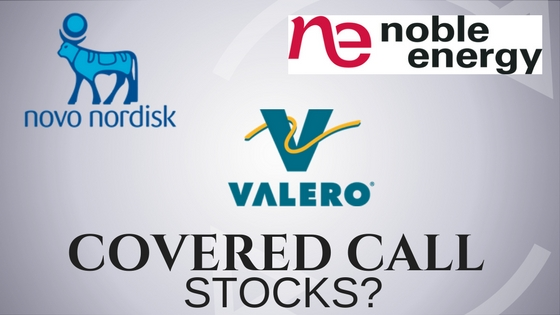 Are Novo Nordisk, Noble Energy, and Valero the best stocks for covered calls?