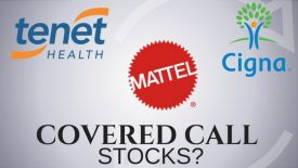 Are Mattel, Cigna, and Tenet Healthcare the best stocks to own for selling covered calls?