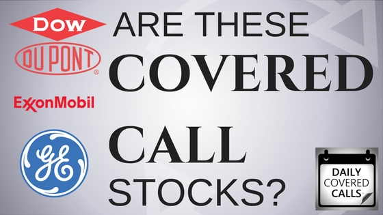 Are Dow Dupont, GE and Exxon Mobil the best covered call stocks?
