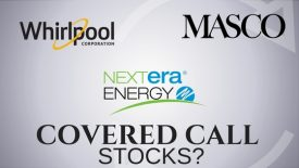 Are Whirlpool, Next Era Energy, and Masco good stocks for covered calls?