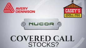Are Nucor, Casey's General Stores, and Avery Dennison the best covered call stocks?