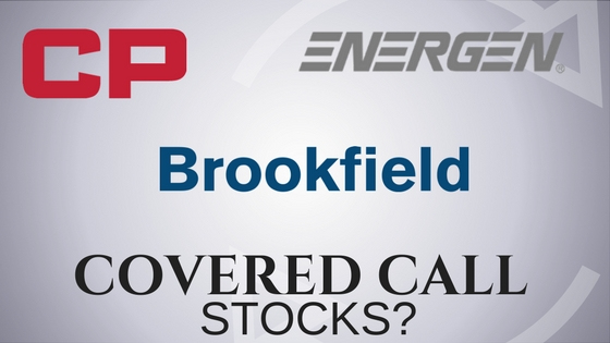 Are Canadian Pacific Railyway, Brookfield Asset Management, and Energen the best covered call stocks?