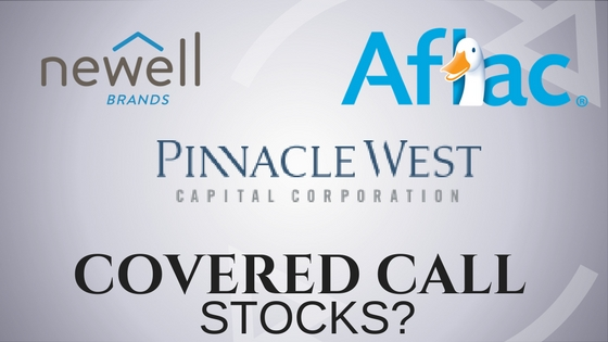 Are Newell Brands, Aflac, and Pinnacle West Capital the best stocks to own for selling covered calls?