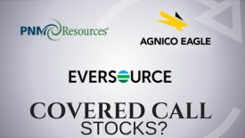 Are PNM Resources, Eversource Energy, and Agnico Eagle Mines the best stocks for selling covered calls?