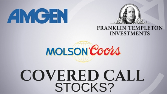 Are Franklin Resources, Molson Coors Brewing, and Amgen good stocks for selling covered calls?