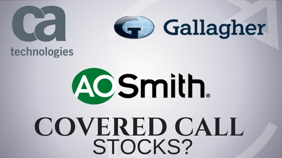 Are CA Technologies, AO Smith, and Arthur J. Gallagher good stocks to own for covered call income?
