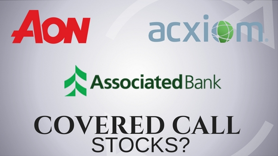 Are Aon, Acxiom, and Associated Banc Corp good stocks for covered calls?