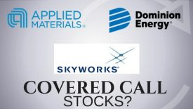 Are Skyworks Solutions, Applied Materials, Dominion Energy good stocks for covered calls?