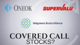 Are Walgreens Boots Alliance, Oneok, and Supervalu good covered call stocks?