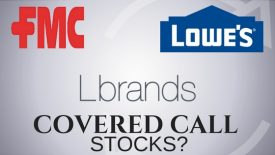 Are Lowe's, L Brands, and FMC good stocks for covered calls?