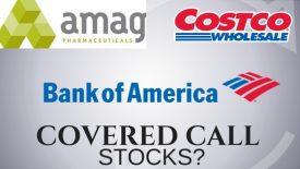 Are Bank of America, Amag Pharma, and Costco good covered call stocks?