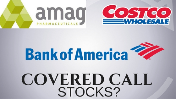 Are Bank of America, Amag Pharma, and Costco good covered call stocks?