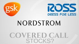 Are Glaxo Smith Kline, Nordstrom, and Ross Stores good covered call stocks?