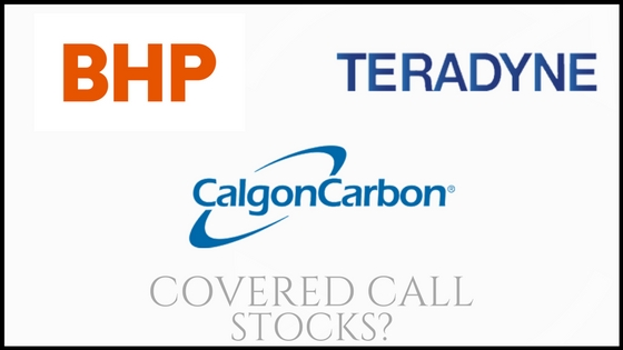 Are Teradyne, BHP Billiton, and Calgon Carbon good stocks for selling covered calls?