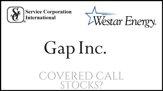 Are Service Corp International, Gap, and Westar Energy good covered call stocks?