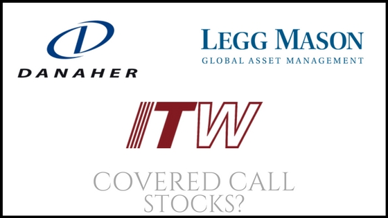 Are Danaher, Illinois Tool Works, and Legg Mason good covered call stocks?