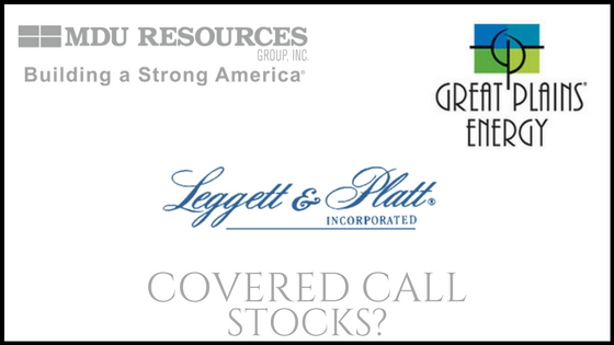 Are Great Plains Energy, Leggett & Platt, and MDU Resources good stocks for covered calls?