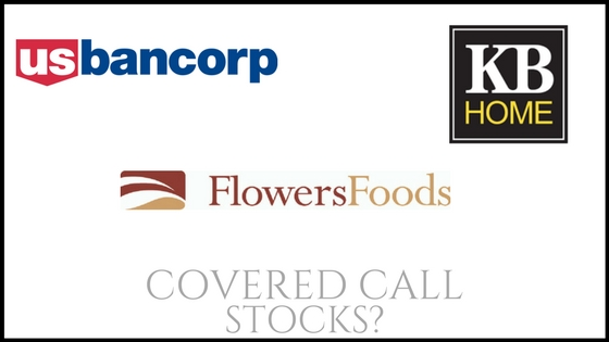 Are US Bancorp, Flowers Foods, and KB Home good covered call stocks?