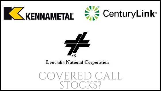 Are Kennametal, Leucadia National, and Century Link good stocks for consistent covered call income?