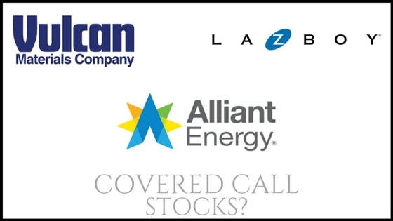 Are Alliant Energy, Vulcan Materials, and Lazy Boy good stocks for covered call income?