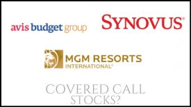 Are MGM Resorts, Avis Budget Group, and Synovus Financial good stocks to own for covered calls?