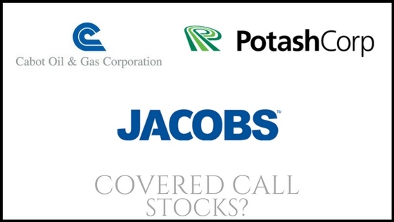Are Potash, Jacobs Engineering, and Cabot Oil and Gas good stocks for covered call income?