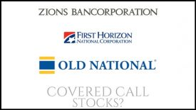 Are Old National Bank, First Horizon National, and Zions Bancorporation good covered call stocks?