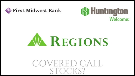 Are First Midwest Bank, Huntington, and Regions good stocks to own to sell covered calls on?