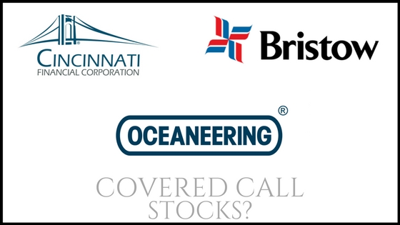 Are Cincinnati Financial, Bristow Group, and Oceaneering International good stocks to own for covered call income?