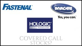 Are Fastenal, Hologic, and Invacare good stocks for covered calls?
