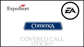 Are Comerica, Electronic Arts, and Expeditors good stocks to own for covered calls?