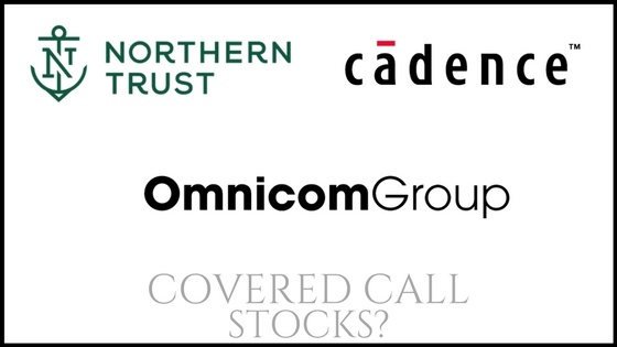 Are Omnicom Group, Cadence Design Systems, and Northern Trust good stocks to own for covered calls?