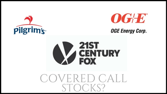 Are OG&E Energy, Pilgrim's Pride, and Twenty First Century Fox good stocks to own for covered call income?