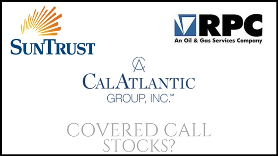 Are RPC Inc, SunTrust Banks, & CalAtlantic good stocks to own for covered calls?