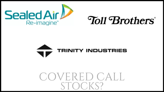 Are Toll Brothers, Sealed Air Corp, and Trinity Industries good covered call stocks?