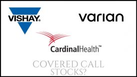 Are Cardinal Health, Vishay Intertechnology, and Varian Medical Systems among the best stocks to own for monthly income with covered calls?