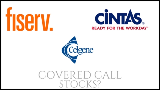 Are Cintas, Fiserv and Celgene good stocks to own for covered calls?