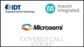 Are Integrated Device Technology, Maxim Integrated, and Microsemi good stocks to own for selling covered calls?