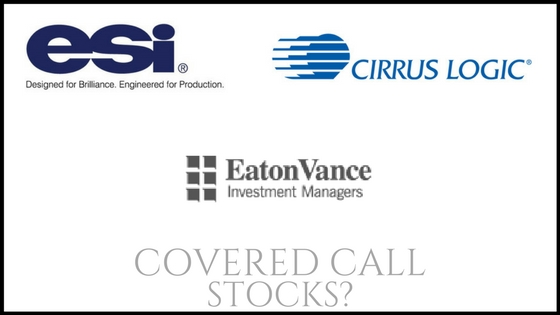 Are Electro Scientific, Cirrus Logic, and Eaton Vance good covered call stocks?