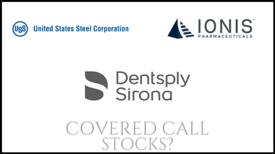 Are US Steel, Dentsply Sirona, and Ionis Pharma good stocks for covered calls?