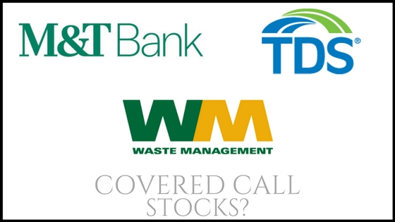 Are TDS, Waste Management, and M&T Bank corp good covered call stocks?